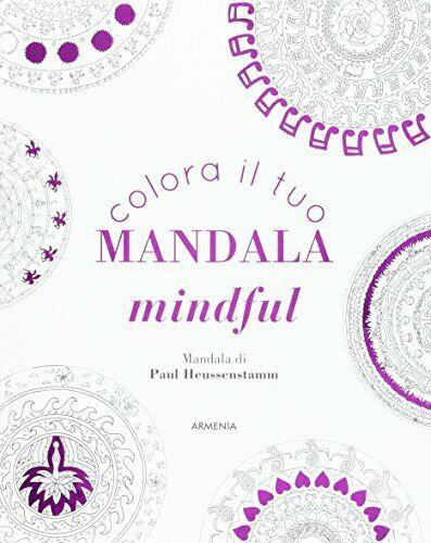 COLORA IL TUO MANDALA MINDFUL Tiddy Rowan, Paul Heussenstamm