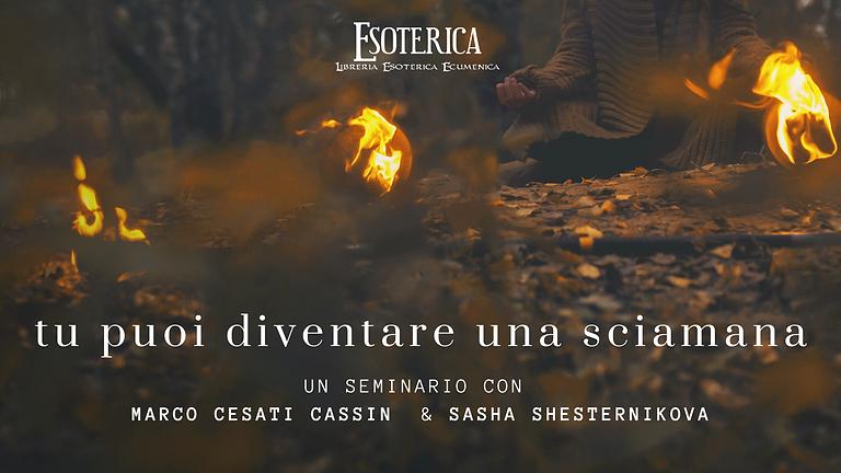TU PUOI DIVENTARE SCIAMANA. Seminario con Marco Cesati Cassin e Sasha Shesternikova