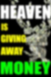 HEAVEN IS GIVING AWAY MONEY.png