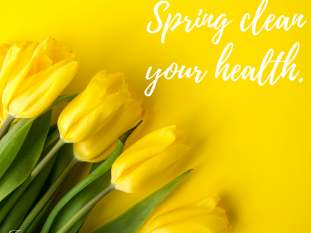 It's Time To Spring Clean Your Health!