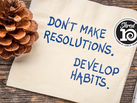For 2020, Let's Develop Habits to Serve You! Shred10...