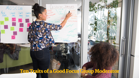 Ten Traits of a Good Focus Group Moderator