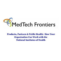 Products, Partners & Public Health:  How Your Organization Can Work with the  National Institutes of Health Zoom Call by MedTech Frontiers
