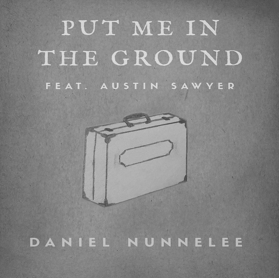 """""""Put Me In The Ground"""" Alternate - Daniel Nunnelee"""