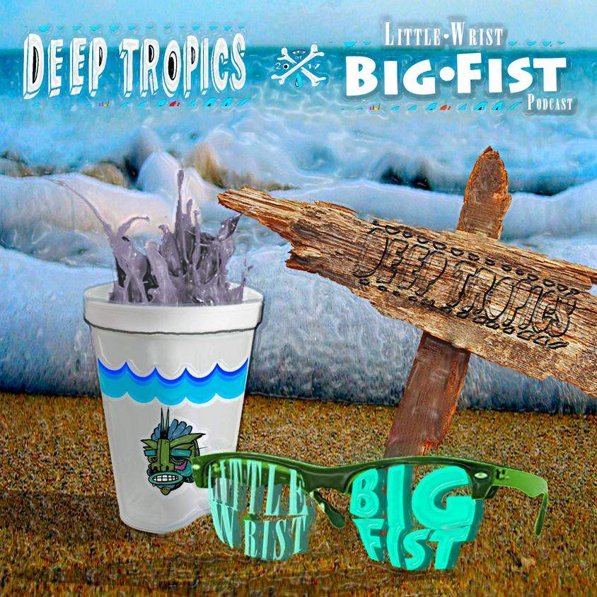 Little Wrist Big Fist | Deep Tropics Alternate