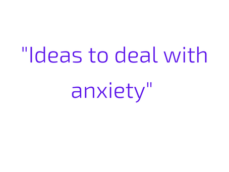 Ideas to deal with anxiety