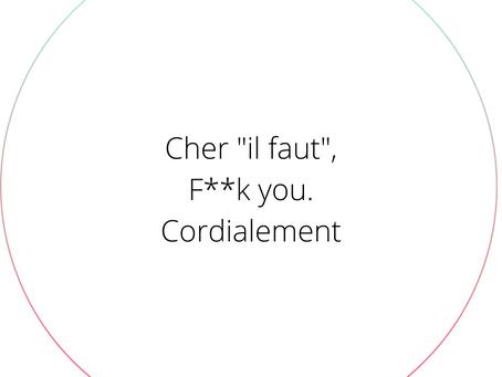 Cher 'Il faut', F***k you, Cordialement.