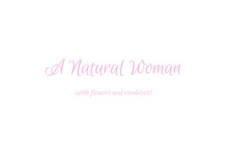 A Natural Woman (with flowers & rainbows)