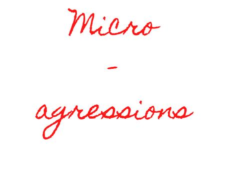 Micro-agressions
