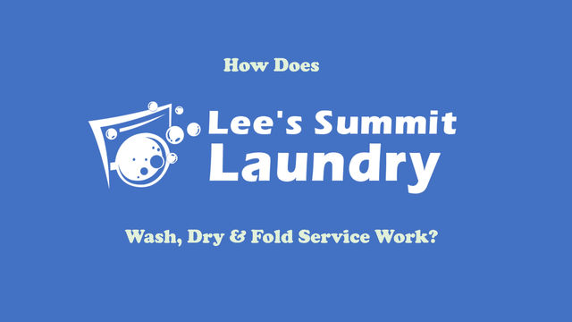 How Does Lee's Summit Laundry Wash, Dry and Fold Laundry Services Work?