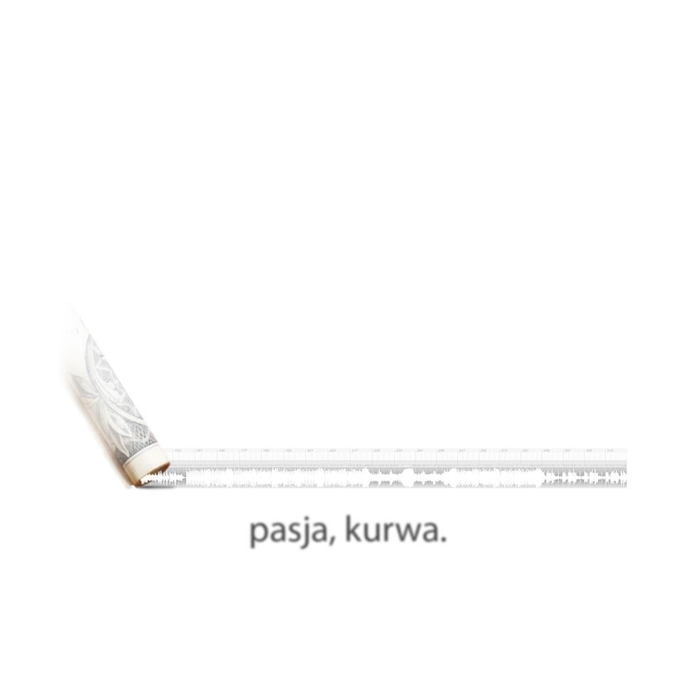 """""""pasja, kurwa"""""""