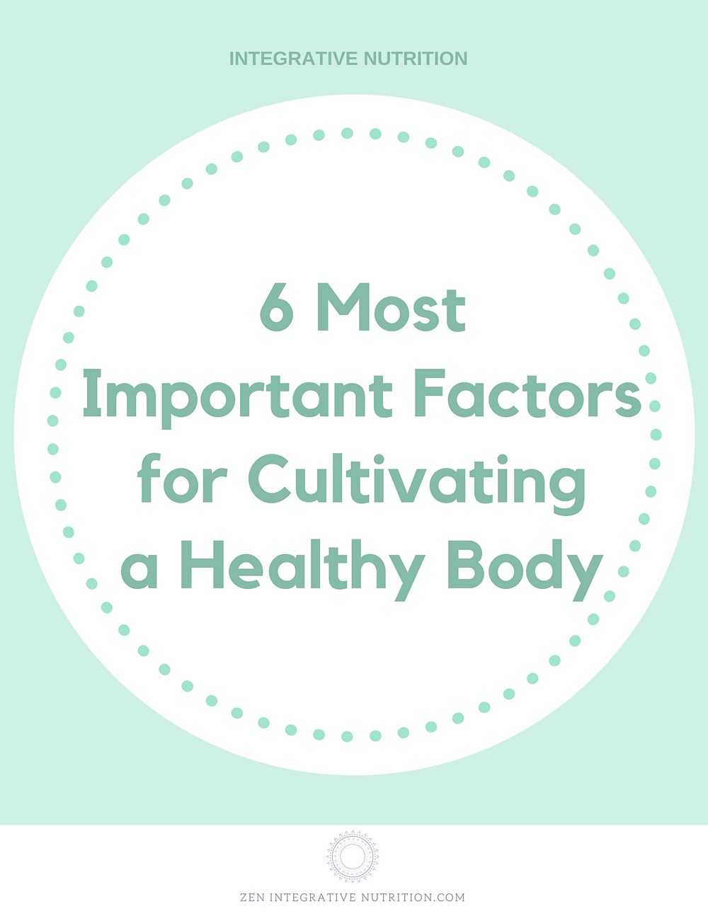 Integrative Nutrition: 6 Most Important Factors to Cultivate a Healthy Body l ZEN Integrative Nutrition & Health l Online Nutrition Counseling l Miho Hatanaka, RDN