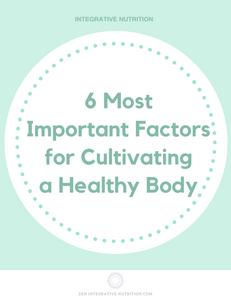 Integrative Nutrition: 6 Most Important Factors to Cultivate a Healthy Body l ZEN Integrative Nutrition & Health l Online Nutrition Counseling l Miho Hatanaka, RDN