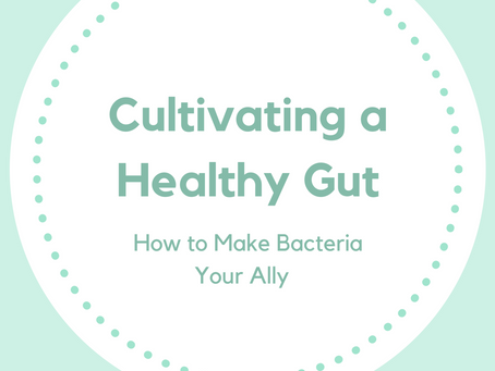 10 Ways to Cultivate a Healthy Gut : How to Make Bacteria Your Ally