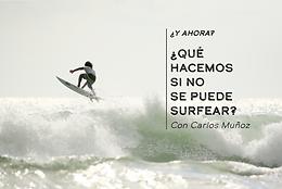 ¿Y ahora qué hacemos si no se puede surfear? Con Carlos Muñoz