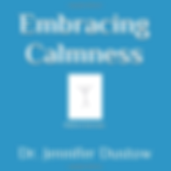 Embracing Calmness, a book by Dr. Jennifer Dustow