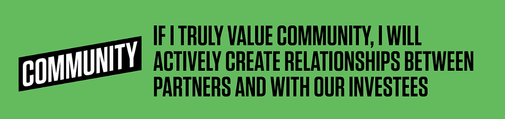Community: If I truly value community, I will actively create relationships between Partners and with our Investees