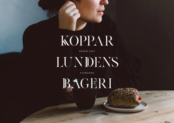 Kopparlundens Bageri Kopparlundens Bageri har funnits sedan 2007 i Västerås. Bageriet förser Västeråsarna med surdegsbröd och fika bakat för hand med riktiga råvaror från grunden. Utöver fika serveras enklare luncher och surdegspizzor. I och med att företaget växer blir utmaningen att behålla positionen som det lilla lokala bageriet i Kopparlunden. Den uppdaterade grafiska identiteten måste därför förmedla hantverk och industrikänsla kopplat till platsen på ett tydligt sätt. Genom ett uttryck som inte bara baseras på en logotyp skapar vi en inspirerande, lekfullt och varierad känsla.