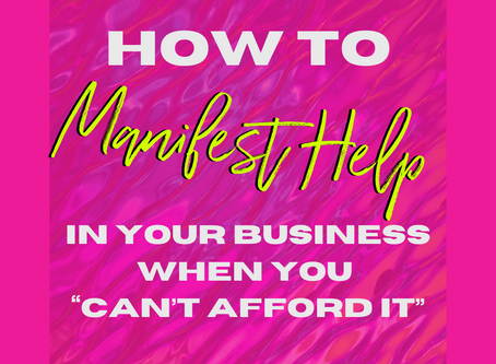 """How to manifest help in your business when you """"Can't afford it"""""""