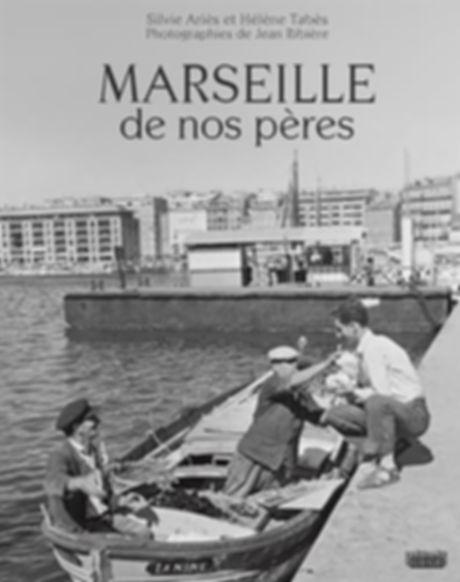 Marseille de nos pères ©Jean Ribière