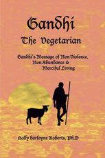 Gandhi the Vegetarian: Values of Non-violence, Non-abundance & Merciful Living