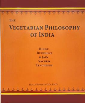 The Vegetarian Philosophy of India: Hindu, Buddhist & Jain Sacred Teachings