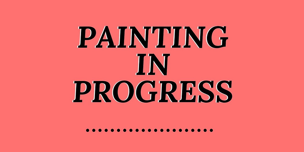 Saturday Arvo 4pm  - Painting in Progress! Buy tickets now to secure your seats if you don't mind painting anything!
