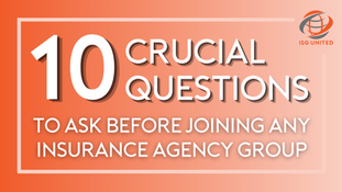 10 Crucial Questions to Ask Before Joining any Insurance Agency Group