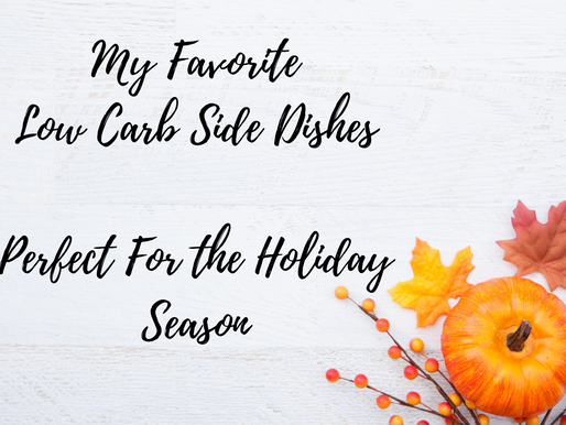 My Favorite Low Carb Side Dishes For Holidays