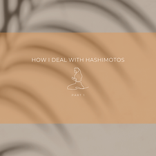 How I Deal With Hashimotos- Part 1