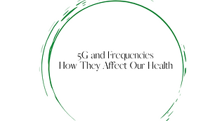 5g and  Frequencies and How They Affect Our Health