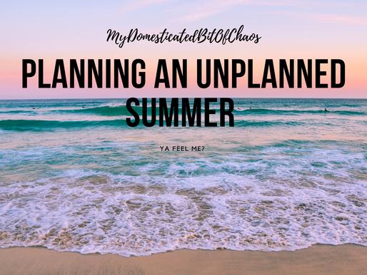 Planning an UNPLANNED Summer...