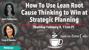 How to Use Lean Root Cause Thinking to Win at Strategic Thinking