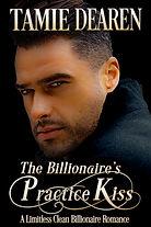 The Billionaire's Practice Kiss by Tamie Dearen