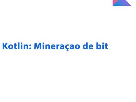 Kotlin: Mineração de bits