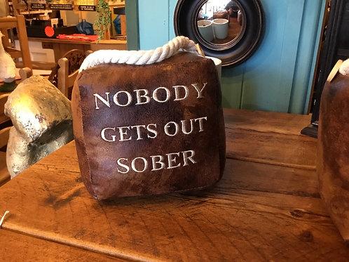 Nobody gets out sober door stop