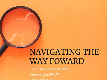 Navigating the way forward - How are your patients finding you Post Lockdown?