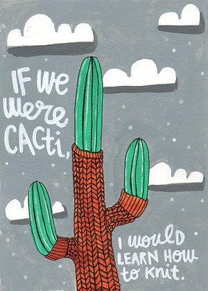 if we were cacti