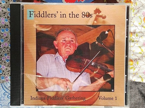 The Indiana Fiddlers' Gathering- Fiddlers' in the 80's- Vol. #1