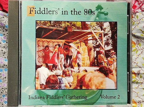 The Indiana Fiddlers' Gathering- Fiddlers' in the 80's- Vol. #2