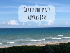 Gratitude Isn't Always Easy