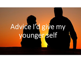 Advice I'd give my younger self