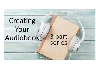Creating Your Audiobook: 3-part series