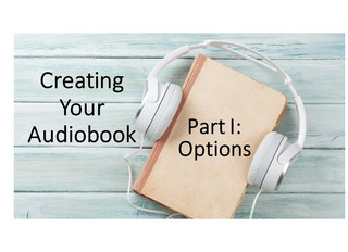 Creating Your Audiobook: Part I