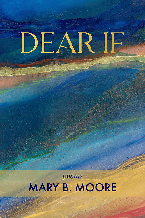 Dear If, poems by Mary B. Moore