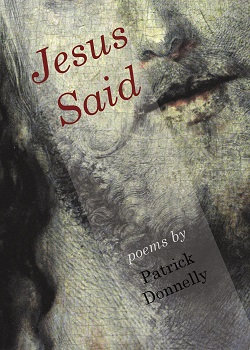 Jesus Said, poems by Patrick Donnelly