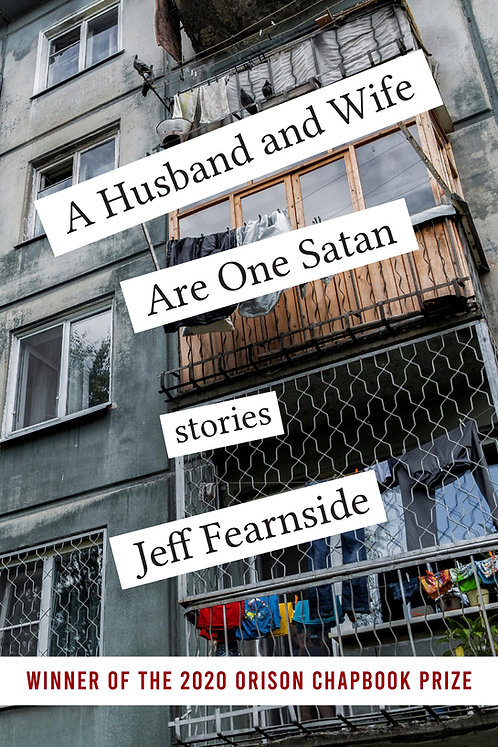 A Husband and Wife Are One Satan, stories by Jeff Fearnside