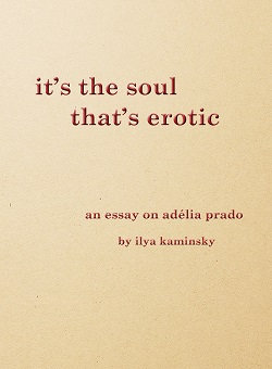It's the Soul That's Erotic: An Essay on Adélia Prado, by Ilya Kaminsky