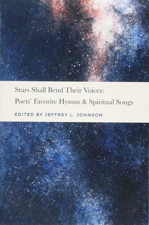 Stars Shall Bend Their Voices: Poets' Favorite Hymns & Spiritual Songs