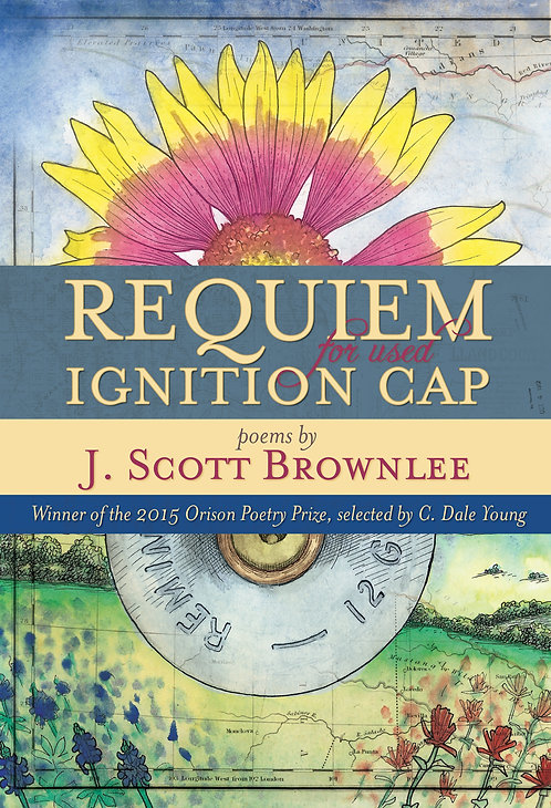Requiem for Used Ignition Cap, poems by J. Scott Brownlee (hardcover)